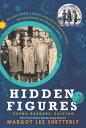 Hidden Figures Young Readers 039 Edition HIDDEN FIGURES YOUNG READERS / Margot Lee Shetterly