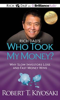 Rich Dad''s Who Took My Money?: Why Slow Investors Lose and Fast Money Wins