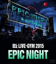 B'z LIVE-GYM 2015 -EPIC NIGHT- 【Blu-ray】 [ B'z ]