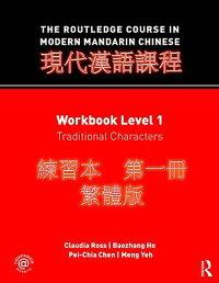 TheRoutledgeCourseinModernMandarinChinese:WorkbookLevel1,TraditionalCharacters