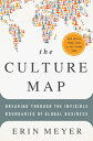 The Culture Map: Breaking Through the Invisible Boundaries of Global Business CULTURE MAP