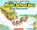 The Magic School Bus at the Waterworks MSB-MSB AT THE WATERWORKS (Magic School Bus (Pb)) [ Joanna Cole ]