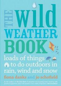TheWildWeatherBook:LoadsofThingstoDoOutdoorsinRain,WindandSnow[FionaDanks]