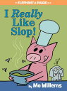 I Really Like Slop (an Elephant and Piggie Book) I REALLY LIKE SLOP (AN ELEPHAN (Elephant and Piggie Book) Mo Willems