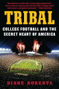 Tribal: College Football and the Secret Heart of America