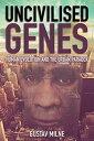 Uncivilised Genes: Human Evolution and the Urban Paradox UNCIVILISED GENES [ Gustav Milne ]
