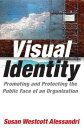 Visual Identity: Promoting and Protecting the Public Face of an Organization: Promoting and Protecti VISUAL IDENTITY PROMOTING..
