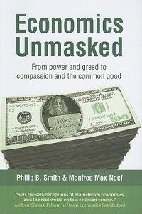 EconomicsUnmasked:FromPowerandGreedtoCompassionandtheCommonGood