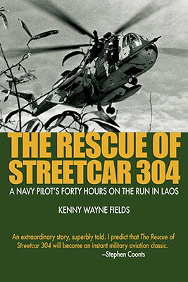 The Rescue of Streetcar 304: A Navy Pilot''s Forty Hours on the Run in Laos