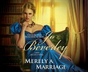 Merely a Marriage: A New Regency Novel MERELY A MARRIAGE 9D [ Jo Beverley ]