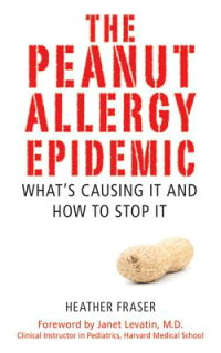 ThePeanutAllergyEpidemic:What'sCausingItandHowtoStopIt