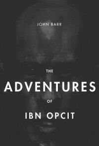 TheAdventuresofIbnOpcit:TwoVolumeBoxSet[JohnGormanBarr]