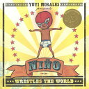 Nino Wrestles the World NINO WRESTLES THE WORLD BOUND [ Yuyi Morales ]