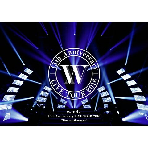 "w-inds. 15th Anniversary LIVE TOUR 2016 ""Forever Memories"" [ w-inds. ]"