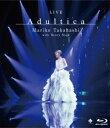 LIVE Adultica【Blu-ray】 [ 高橋真梨子 ]