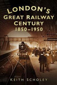 London'sGreatRailwayCentury:1850-1950