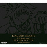 KINGDOM HEARTS 10th Anniversary FAN SELECTION -Melodies & Memories- [ (ゲーム?ミュージック) ]