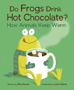 Do Frogs Drink Hot Chocolate?: How Animals Keep Warm DO FROGS DRINK HOT CHOCOLATE [ Kaner ]