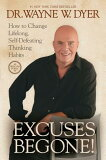 Excuses Begone!: How to Change Lifelong, Self-Defeating Thinking Habits [ Wayne W. Dyer ]
