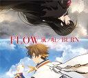 ���m�S/BURN (��Ԑ��Y����A�j���� CD�{DVD) [ FLOW ]