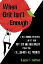 When Grit Isn't Enough: A High School Principal Examines How Poverty and Inequality Thwart the Colle WHEN GRIT ISNT ENOUGH