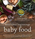 Nourished Beginnings Baby Food: Nutrient-Dense Recipes for Infants, Toddlers and Beyond Inspired by NOURISHED BEGINNINGS BABY FOOD