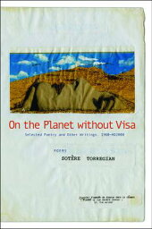 On the Planet Without Visa: Selected Poetry and Other Writings AD 1960-2012 ON THE PLANET W/O VISA [ Sotere Torregian ]