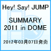 ������̵����SUMMARY 2011 in DOME [ Hey! Say! JUMP ]
