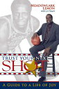 Trust Your Next Shot: A Guide to a Life of Joy TRUST YOUR NEXT SHOT [ Meadowlark Lemon ]