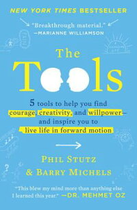 TheTools:5ToolstoHelpYouFindCourage,Creativity,andWillpower--AndInspireYoutoLiveLife[PhilStutz]