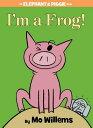 I 039 m a Frog (an Elephant and Piggie Book) IM A FROG (AN ELEPHANT PIGGI (Elephant and Piggie Book) Mo Willems