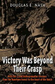 Victory Was Beyond Their Grasp: With the 272nd Volks-Grenadier Division from the Huertgen Forest to [ Douglas E. Nash ]