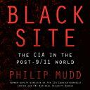 Black Site: The CIA in the Post-9/11 World BLACK SITE D [ Philip Mudd ]