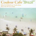 "Couleur Cafe ""Brazil"" Mixed by DJ KGO aka Tanaka Keigo Bossa Mix 40 Cover Songs [ DJ KGO aka Tanaka Keigo ]"