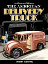 The American Delivery Truck: An Illustrated History AMER DELIVERY TRUCK [ Robert Gabrick ]