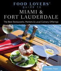 FoodLovers'GuidetoMiami&FortLauderdale:TheBestRestaurants,Markets&LocalCulinaryOfferi