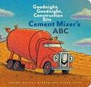 Cement Mixer 039 s ABC: Goodnight, Goodnight, Construction Site (Alphabet Book for Kids, Board Books for CEMENT MIXERS ABC-BOARD Sherri Duskey Rinker