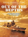 Out of the Depths: An Unforgettable WWII Story of Survival, Courage, and the Sinking of the USS Indi