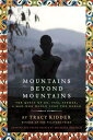 Mountains Beyond Mountains: The Quest of Dr. Paul Farmer, a Man Who Would Cure the World MOUNTAINS BEYOND MOUNTAINS Tracy Kidder