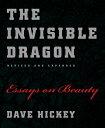 The Invisible Dragon: Essays on Beauty INVISIBLE DRAGON REV/E