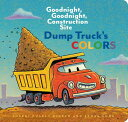 Dump Truck 039 s Colors: Goodnight, Goodnight, Construction Site (Children 039 s Concept Book, Picture Book, DUMP TRUCKS COLORS-BOARD Sherri Duskey Rinker