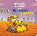 Bulldozer 039 s Shapes: Goodnight, Goodnight, Construction Site (Kids Construction Books, Goodnight Book BULLDOZERS SHAPES GOODNIGHT GO (Goodnight, Goodnight, Construction Site (Series)) Sherri Duskey Rinker