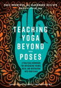 Teaching Yoga Beyond the Poses: A Practical Workbook for Integrating Themes, Ideas, and Inspiration TEACHING YOGA BEYOND THE POSES Sage Rountree