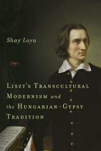 Liszt'sTransculturalModernismandtheHungarian-GypsyTradition