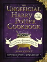 The Unofficial Harry Potter Cookbook: From Cauldron Cakes to Knickerbocker Glory--More Than 150 Magi UNOFFICIAL HARRY POTTER CKBK (Unofficial Cookbook) [ Dinah Bucholz ]