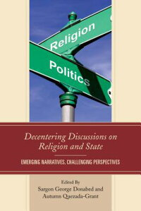 DecenteringDiscussionsonReligionandState:EmergingNarratives,ChallengingPerspectives[SargonGeorgeDonabed]