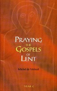PrayingtheGospelsofLent:YearC[MicheldeVerte]