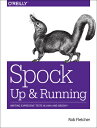 Spock: Up and Running: Writing Expressive Tests in Java and Groovy SPOCK U R Rob Fletcher
