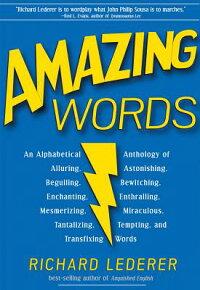 AmazingWords:AnAlphabeticalAnthologyofAlluring,Astonishing,Beguiling,Bewitching,Enchanting