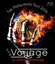 Tak Matsumoto Tour 2016 -The Voyage- at 日本武道館 【Blu-ray】 [ 松本孝弘 ]